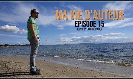 Ma vie d'auteur – Épisode 15 – La vie est imprévisible